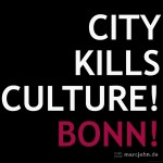 CITY KILLS CULTURE! BONN!